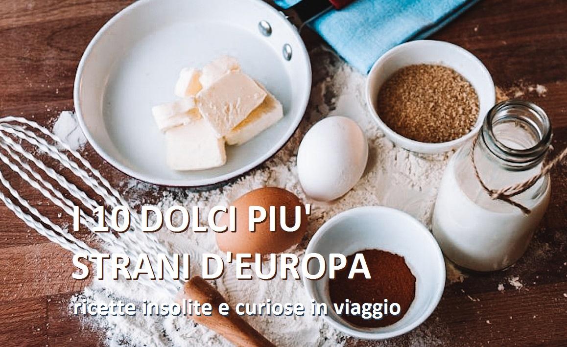 dolci più strani d'europa ricette curiose e insolite
