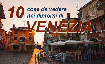 COSA VEDERE NEI DINTORNI DI VENEZIA_escursioni in giornata nel Veneto